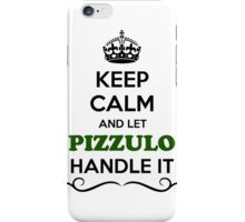 Keep Calm and Let PIZZULO Handle it iPhone Case/Skin