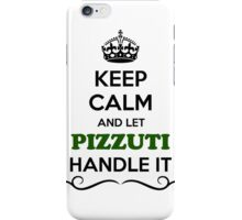 Keep Calm and Let PIZZUTI Handle it iPhone Case/Skin