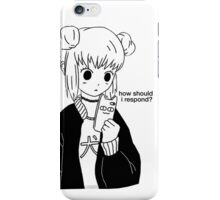 HOW SHOULD I RESPOND  iPhone Case/Skin