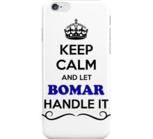 Keep Calm and Let BOMAR Handle it iPhone Case/Skin
