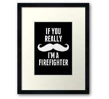 If You Really Mustache I'm A Firefighter - Custom Tshirt Framed Print