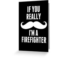 If You Really Mustache I'm A Firefighter - Custom Tshirt Greeting Card