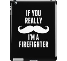If You Really Mustache I'm A Firefighter - Custom Tshirt iPad Case/Skin