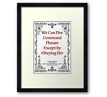 Francis Bacon quotation about Nature, We can not command Nature except by obeying her Framed Print