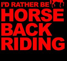 I'D RATHER BE HORSE BACK RIDING by fandesigns