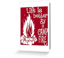 Life Is Better By A Camp Fire Greeting Card