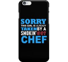 Sorry This Girl Is Already Taken By A Smokin Hot Chef - Funny Tshirts iPhone Case/Skin