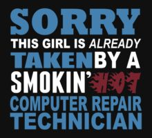 Sorry This Girl Is Already Taken By A Smokin Hot Computer Repair Technician - Funny Tshirts by custom111