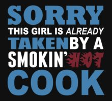 Sorry This Girl Is Already Taken By A Smokin Hot Cook - Funny Tshirts by custom111