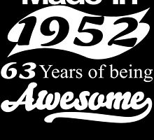 MADE IN 1952 63 YEARS OF BEING AWESOME by fandesigns