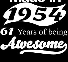 MADE IN 1954 61 YEARS OF BEING AWESOME by fandesigns