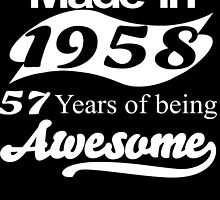 MADE IN 1958 57 YEARS OF BEING AWESOME by fandesigns