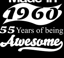 MADE IN 1960 55 YEARS OF BEING AWESOME by fandesigns