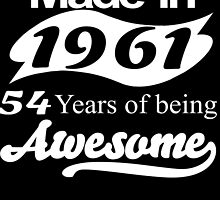 MADE IN 1961 54 YEARS OF BEING AWESOME by fandesigns