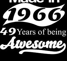 MADE IN 1966 49 YEARS OF BEING AWESOME by fandesigns