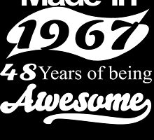 MADE IN 1967 48 YEARS OF BEING AWESOME by fandesigns