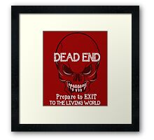 dead end prepare to exit to the living world Framed Print