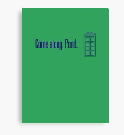 Come along, Pond. - Doctor Who Canvas Print