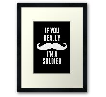If You Really Mustache I'm A Soldier - Custom Tshirt Framed Print