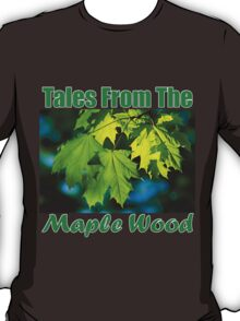 Tales From The Maple Wood T-Shirt