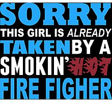 Sorry This Girl Is Already Taken By A Smokin Hot Fire Figher - Funny Tshirts Photographic Print
