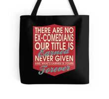 """There are no Ex-Comedians... Our title is earned never given and what's earned is yours forever"" Collection #24067 Tote Bag"
