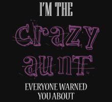 I'M THE CRAZY AUNT EVERYONE WARNED YOU ABOUT T-Shirt