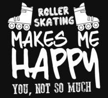 ROLLER SKATING MAKES ME HAPPY YOU, NOT SO MUCH T-Shirt