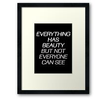 EVERYTHING HAS BEAUTY, BUT NOT EVERYONE CAN SEE Framed Print