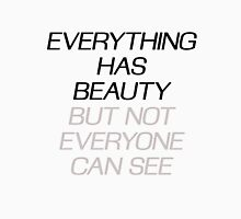 EVERYTHING HAS BEAUTY, BUT NOT EVERYONE CAN SEE T-Shirt