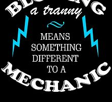 BLOWING A TRANNY MEANS SOMETHING DIFFERENT TO A MECHANIC by birthdaytees
