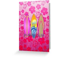 Pink Born To Surf Pink Flowers Greeting Card