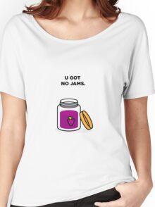 U Got No Jams Women's Relaxed Fit T-Shirt