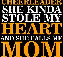 SO THERE'S THIS CHEERLRADER SHE KINDA STOLE MY HEART AND CALLS ME MOM by birthdaytees