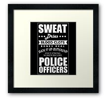 SWEAT DRIES BLOOD CLOTS BONES HEAL SUCK IT UP BUTTERCUP ONLY STRONG WOMEN BECOME POLICE OFFICERS Framed Print