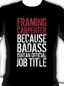 'Framing Carpenter Because Badass Isn't an Official Job Title' Tshirt T-Shirt