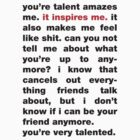 You're Very Talented by typed