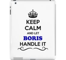 Keep Calm and Let BORIS Handle it iPad Case/Skin