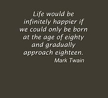 Life would be infinitely happier... Unisex T-Shirt