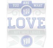 You Are What You Love T-shirt Poster