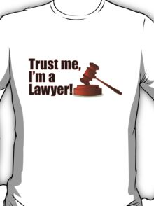 Funny Trust Me I'm a Lawyer Judge Courtroom Gavel Quote T-Shirt