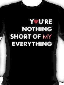 You're Nothing Short Of My Everything T-shirt T-Shirt