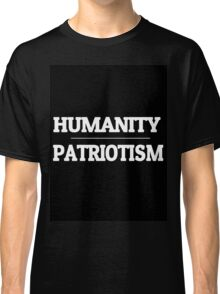 Humanity over Patriotism Classic T-Shirt