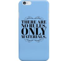 There Are No Rules, Only Materials - Style A iPhone Case/Skin