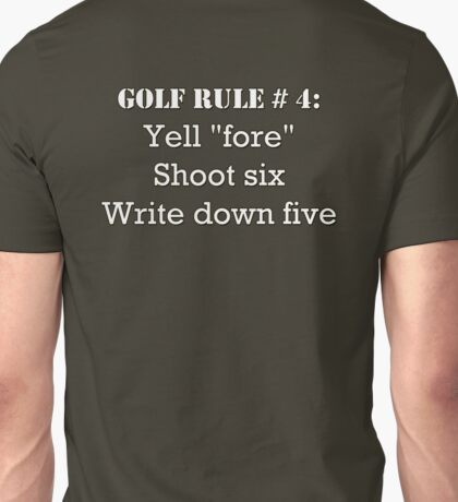 """Golf Rule # 4:  Yell """"fore""""... Unisex T-Shirt"""