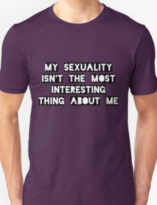 My sexuality isn't the most interesting thing about me (no background) T-Shirt