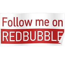 Follow me on Redbubble Poster