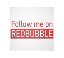 Follow me on Redbubble Scarf
