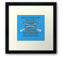 What Does Not Kill You Will Make You Stronger... Framed Print