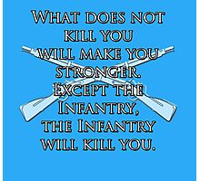 What Does Not Kill You Will Make You Stronger... Photographic Print